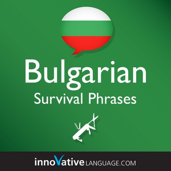 Learn Bulgarian - Survival Phrases Bulgarian - Lessons 1-50 audiobook by Innovative Language Learning,LLC