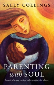 Parenting with Soul ebook by Sally Collings