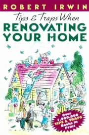 Tips & Traps When Renovating Your Home ebook by Irwin, Robert