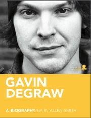 Gavin DeGraw: A Biography ebook by R.Allen  Smith