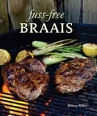 Fuss-free Braais ebook by Hilary Biller