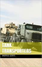 Tank Transporters | Military-Today.com ebook by Andrius Genys