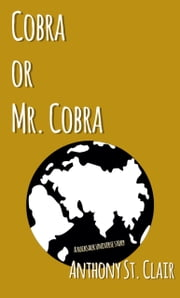 Cobra or Mr. Cobra - A Rucksack Universe Story ebook by Anthony St. Clair