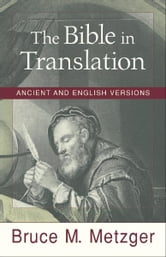 The Bible in Translation - Ancient and English Versions ebook by Bruce M. Metzger