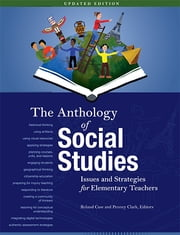 The Anthology of Social Studies - Issues and Strategies for Elementary Teachers ebook by Roland Case,Penney Clark,Mary Abbott,Philip Balcaen,Wanda Cassidy,LeRoi Daniels,Linda Farr Darling,Christine Eide,Margaret Ferguson,Susan Gibson,Garfield Gini-Newman,Laura Gini-Newman,Michael Ling,Roberta McKay,Cathy Morgan,Tom Morton,John Myers,Paul Neufeld,Lynn Newbery,Özlem Sensoy,Neil Smith,Stefan Stipp,Amy von Heyking,Walter Werner,Andrew Young