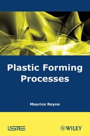 Plastic Forming Processes ebook by Maurice Reyne