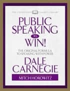 Public Speaking to Win - The Original Formula To Speaking With Power (Abridged) ebook by Dale Carnegie, Mitch Horowitz