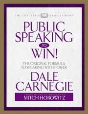 Public Speaking to Win - The Original Formula To Speaking With Power (Abridged) ebook by Dale Carnegie,Mitch Horowitz