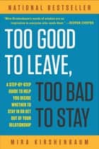 Too Good to Leave, Too Bad to Stay ebook by Mira Kirshenbaum