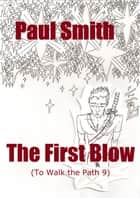 The First Blow (To Walk the Path 9) ebook by Paul Smith