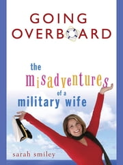 Going Overboard - The Misadventures of a Military Wife ebook by Sarah Smiley