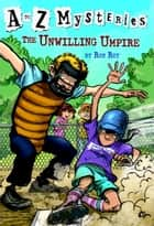 A to Z Mysteries: The Unwilling Umpire ebook by Ron Roy, John Steven Gurney