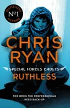 Special Forces Cadets 4: Ruthless ebook by Chris Ryan
