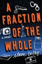 A Fraction of the Whole - A Novel ebook by Steve Toltz