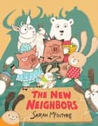 The New Neighbors ebook by Sarah McIntyre, Sarah McIntyre