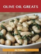 Olive oil Greats: Delicious Olive oil Recipes, The Top 94 Olive oil Recipes ebook by Franks Jo