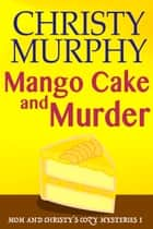 Mango Cake and Murder - A Funny Quick Read Culinary Mystery ebook by Christy Murphy
