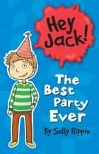 Hey Jack! The Best Party Ever ebook by Sally Rippin