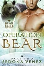 Operation Bear - Part Two ebook by Sedona Venez