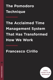 The Pomodoro Technique - The Acclaimed Time Management System That Has Transformed How We Work ebook by Francesco Cirillo