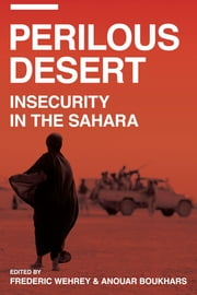 Perilous Desert - Insecurity in the Sahara ebook by Frederic Wehrey,Anouar Boukhars