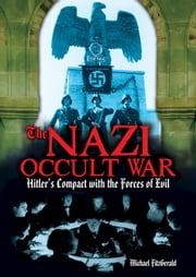 The Nazi Occult War - Hitler's Compact with the Forces of Evil ebook by Michael FitzGerald