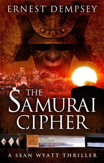 The Samurai Cipher - A Sean Wyatt Thriller ebook by Ernest Dempsey