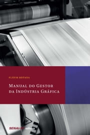 Manual do gestor da indústria gráfica ebook by Flávio Botana
