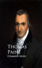 Common Sense - Bestsellers and famous Books ebook by Thomas Paine