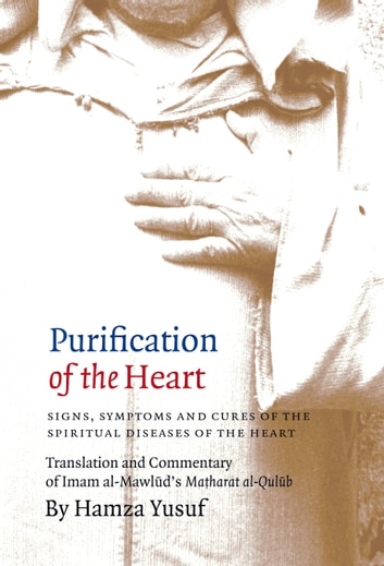 Purification of the Heart: Signs, Symptoms and Cures of the Spiritual Diseases of the Heart ebook by Hamza Yusuf