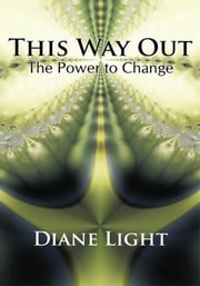 THIS WAY OUT - The Power to Change ebook by Diane Light