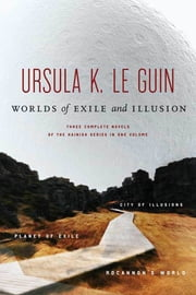 Worlds of Exile and Illusion - Three Complete Novels of the Hainish Series in One Volume--Rocannon's World; Planet of Exile; City of Illusions eBook by Ursula K. Le Guin