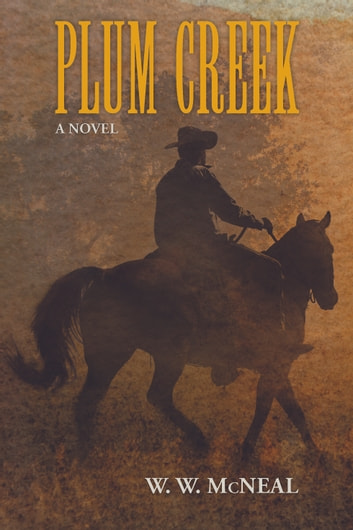 Plum Creek ebook by W. W. McNeal