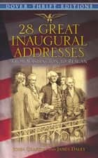 28 Great Inaugural Addresses - From Washington to Reagan ebook by James Daley, John Grafton