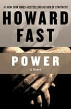 Power - A Novel ebook by Howard Fast