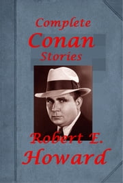 Robert E. Howard Complete Conan the Cimmerian series Anthologies ebook by Robert E. Howard
