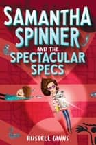 Samantha Spinner and the Spectacular Specs ebook by Russell Ginns