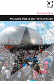 Measuring Public Space: The Star Model ebook by Dr Georgiana Varna,Professor Matthew Carmona
