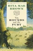 The Hounds and the Fury - A Novel ebook by Rita Mae Brown