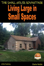 Living Large in Small Spaces: The Small House Advantage ebook by Darla Noble