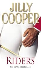 Riders - The classic book from the Sunday Times bestselling author ebook by Jilly Cooper OBE