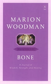 Bone - Dying into Life ebook by Marion Woodman