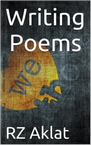 Writing Poems ebook by RZ Aklat