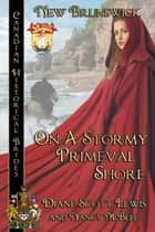 On a Stormy Primeval Shore - Canadian Historical Brides ebook by Diane Scott Lewis, Nancy M Bell