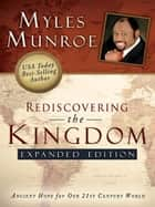 Rediscovering the Kingdom Expanded Edition ebook by Myles Munroe