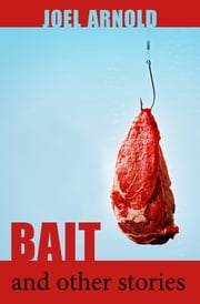 Bait and Other Stories ebook by Joel Arnold