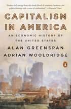 Capitalism in America - An Economic History of the United States ebook by Alan Greenspan, Adrian Wooldridge