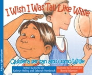 I Wish I Was Tall Like Willie / Quisiera ser tan alto como Willie ebook by Kathryn Heling, Deborah Hembrook, Bonnie Adamson