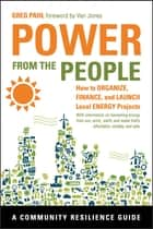 Power from the People - How to Organize, Finance, and Launch Local Energy Projects ebook by Greg Pahl, Van Jones