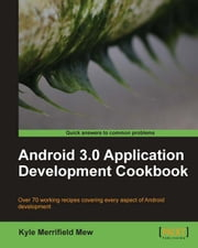 Android 3.0 Application Development Cookbook ebook by Kyle Merrifield Mew